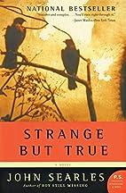 Strange but True: A Novel (P.S.) by John…