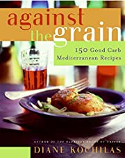 Against the Grain: 150 Good Carb…