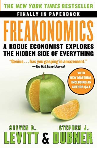 Freakonomics: A Rogue Economist Explores the Hidden Side of Everything written by Stephen J. Dubner and Steven D. Levitt part of Freakonomics