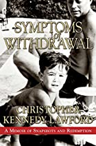 Symptoms of Withdrawal: A Memoir of…