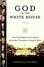 God in the White House: A History: How Faith…