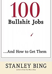100 Bullshit Jobs...And How to Get Them af…