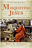 Misquoting Jesus : the story behind who changed the Bible and why / Bart D. Ehrman