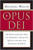 Opus Dei : an investigation into the powerful, secretive society within the Catholic Church / Michael Walsh