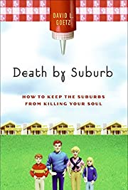 Death by suburb : how to keep the suburbs…