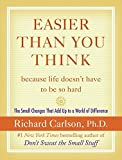 Easier Than You Think ...because life doesn't have to be so hard : The Small Changes That Add Up to a World of Difference