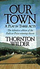 Our Town By Thornton Wilder by Thornton…