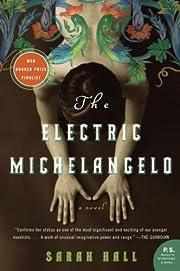 The Electric Michelangelo de Sarah Hall