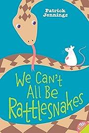 We Can't All Be Rattlesnakes av Patrick…