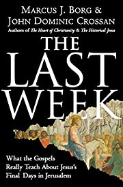 The Last Week: What the Gospels Really Teach…