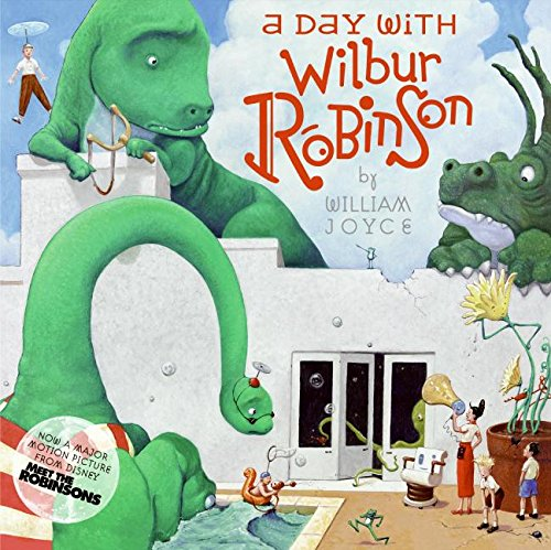 A Day with Wilbur Robinson written by William Joyce