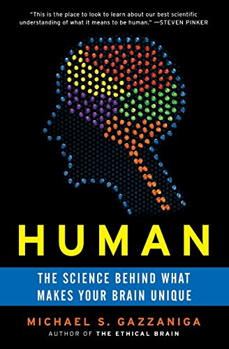 Human: The Science Behind What Makes Your Brain Unique, by Gazzaniga, M.