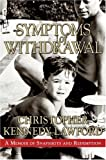 Symptoms of withdrawal : a memoir of snapshots and redemption / by Christopher Kennedy Lawford