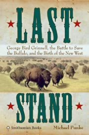 Last Stand: George Bird Grinnell, the Battle…