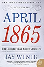 April 1865: The Month That Saved America…