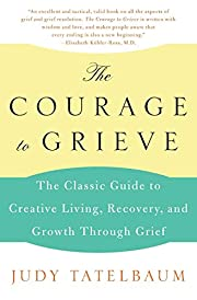 The Courage to Grieve: The Classic Guide To…