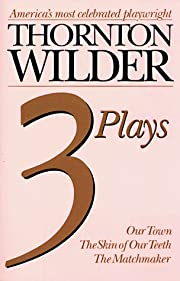 Thornton Wilder Three Plays: Our Town, the…