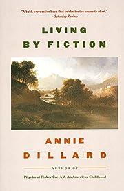 Living by Fiction por Annie Dillard