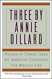 Three by Annie Dillard: The Writing Life, An…