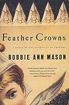 Feather Crowns by Bobbie Ann Mason
