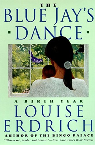 The Blue Jay's Dance: A Birth Year, Erdrich, Louise
