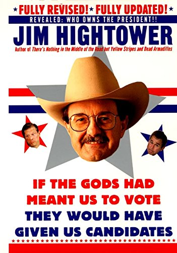If the Gods Had Meant Us to Vote, They'd Have Given Us Candidates, Hightower, Jim