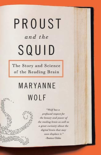 Proust and the Squid: The Story and Science of the Reading Brain, by Wolf, M.