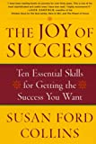 The Joy of Success : Ten Essential Skills for Getting the Success You Want