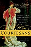 Courtesans: Money, Sex and Fame in the Nineteenth Century, Hickman, Katie