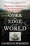 Over the edge of the world : Magellan's terrifying circumnavigation of the globe / Laurence Bergreen