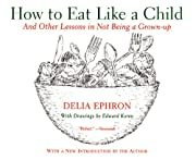 How to Eat Like a Child: And Other Lessons…