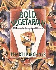 The Bold Vegetarian: 150 Inspired…
