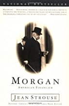 Morgan: American Financier by Jean Strouse