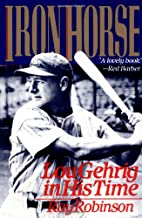 Iron Horse: Lou Gehrig in His Time by Ray…