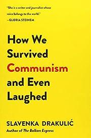 How We Survived Communism & Even Laughed af…