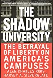Amazon.com: The Shadow University: The Betrayal Of Liberty On America's Campuses: Alan Charles Kors, Harvey A. Silverglate, Press The Free: Books cover