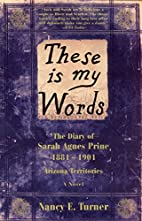 These is my Words: The Diary of Sarah Agnes…