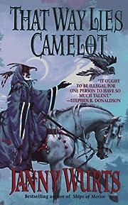 That Way Lies Camelot por Janny Wurts
