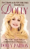 Dolly : my life and other unfinished business / Dolly Parton