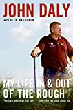 My Life in and out of the Rough: The Truth Behind All That Bull**** You Think You Know About Me, John Daly; Glen Waggoner