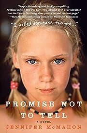 Promise Not to Tell: A Novel – tekijä:…