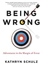 Being Wrong: Adventures in the Margin of…
