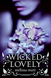 The Wicked Lovely Series, Book 1: Wicked…