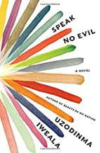 Speak No Evil: A Novel by Uzodinma Iweala