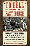 Image for To Hell on a Fast Horse: Billy the Kid, Pat Garrett, and the Epic Chase to Justice in the Old West