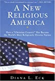 """A new religious America : how a """"Christian country"""" has become the world's most religiously diverse nation / Diana L. Eck"""