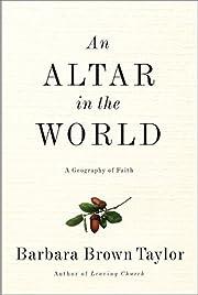 Altar in the World, An: A Geography of Faith…