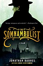 The Somnambulist: A Novel by Jonathan Barnes