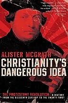 Christianity's Dangerous Idea: The…