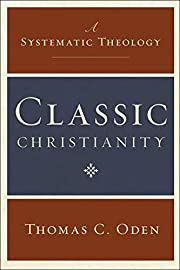 Classic Christianity: A Systematic Theology…